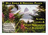 Biggs, Carol R.: Wild Edible and Medicinal Plants, Alaska, Canada & Pacific Northwest Rainforest and Pan Latitude Plants of the Northern Hemisphere: An Introductory Pocket Trail Guide
