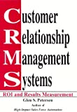 Glen S. Petersen: Customer Relationship Management Systems: ROI and Results Measurement