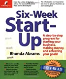 Abrams, Rhonda: Six-Week Start-Up: A Step-By-Step Program for Starting Your Business, Making Money, and Achieving Your Goals!