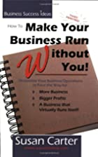 How To Make Your Business Run Without You by…