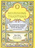 Connolly, Pat: Nourishing Traditions: The Cookbook That Challenges Politically Correct Nutrition and the Diet Dictorats