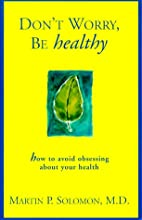 Don't Worry Be Healthy!: How to Avoid…