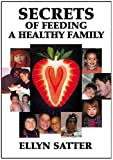 Satter, Ellyn: Secrets of Feeding a Healthy Family