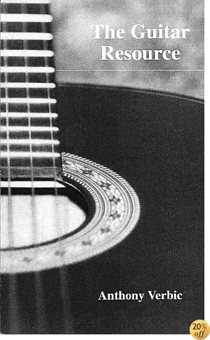 The Guitar Resource: A Comprehensive Acoustic/Electric Guitar Manual - Music Theory, Tuning, Setup, Repair, Amplifiers, Electronic Effects, Ear Training, Tablature