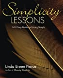 Pierce, Linda Breen: Simplicity Lessons: A 12-Step Guide to Living Simply