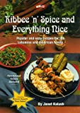 Kalush, Janet: Kibee 'N' Spice and Everything Nice: Popular and Easy Recipes for the Lebanese and American Family