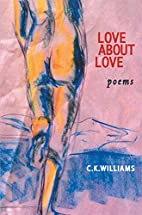 Love About Love by C. K. Williams