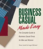 Michael, Angie: Business Casual Made Easy: The Complete Guide to Business Casual Dress for Men and Women