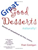 Costigan, Fran: Great Good Desserts Naturally!: Secrets of Sensational Sin-Free Sweets