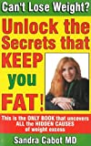 Cabot, Sandra: Can't Lose Weight?: Unlock the Secrets That Keep You Fat!