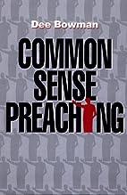 Common Sense Preaching by Dee Bowman