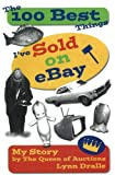 Lynn Dralle: The 100 Best Things I've Sold on eBay: My Story--by The Queen of Auctions (The 100 Best Things I've Sold, 1)