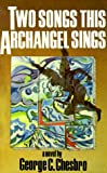 Chesbro, George C.: Two Songs This Archangel Sings