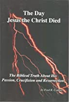 The Day Jesus the Christ Died by Fred R.…