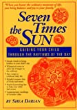 Darian, Shea: Seven Times the Sun: Guiding Your Child Through the Rhythms of the Day