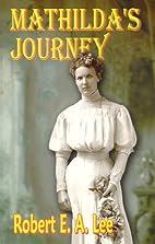 Mathilda's Journey by Robert E. A. Lee