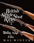 British Single Shot Rifles, Vol. 6; Webley,…