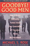 Rose, Michael S.: Goodbye! Good Men: How Catholic Seminaries Turned Away Two Generations of Vocations from the Priesthood