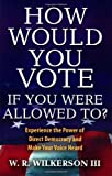 Wilkerson, III, W. R.: How Would You Vote If You Were Allowed To?: Experience the Power of Direct Democracy and Make Your Voice Heard