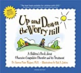Wagner, Aureen Pinto: Up And Down The Worry Hill: A Children&#39;s Book About Obsessive-compulsive Disorder And Its Treatment