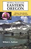 Sullivan, William L.: 100 Hikes: Travel Guide Eastern Oregon