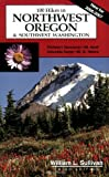 Sullivan, William L.: 100 Hikes in Northwest Oregon &amp; Southwest Washington: 100 Hikes in Nw Oregon