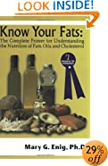 Know Your Fats : The Complete Primer for Understanding the Nutrition of Fats, Oils and Cholesterol