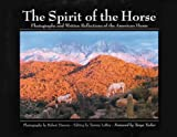 LeRoy, Tammy: The Spirit of the Horse: Photographs and Written Reflections of the American Horse