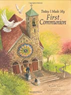 Today I Made My First Communion by Dianne…