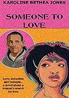 Someone To Love by Karoline Bethea-Jones