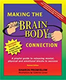 Promislow, Sharon: Making the Brain Body Connection: A Playful Guide to Releasing Mental, Physical &amp; Emotinal Blocks to Success