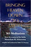 Schneerson, Robbi Menachem M.: Bringing Heaven Down to Earth: 365 Meditations from the Wisdom of the Rebbe
