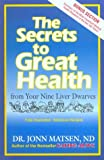 Matsen, Jonn: The Secrets to Great Health: From Your Nine Liver Dwarves