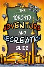 The Toronto Adventure and Recreation Guide…