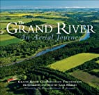 The Grand River - An Aerial Journey by Carl…