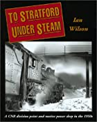 To Stratford under Steam by Ian Wilson