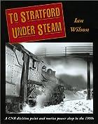To Stratford under Steam by Ian Wilson