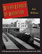 Steam echoes of Hamilton : CNR operations…