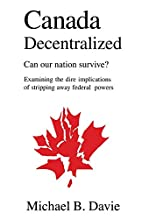 Canada Decentralized by Michael B. Davie