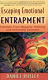 Rutley, Daniel: Escaping Emotional Entrapment: Freedom from Negative Thinking and Unhealthy Emotions