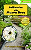 Dogterom, Margriet: Pollination With Mason Bees: A Gardener and Naturalists&#39; Guide to Managing Mason Bees for Fruit Production