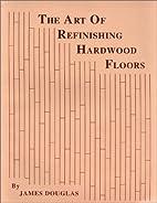 The Art of Refinishing Hardwood Floors by…