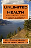 Lobay, Douglas: Unlimited Health: A Simple and Practical Handbook of Achieving Optimal Health Through Good Digestion  A Modern and Scientific Guide to the Use of F
