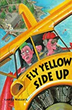 Fly Yellow Side Up by Garth Wallace