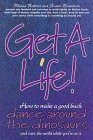 Get a life! : how to make a good buck, dance…