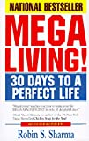 Sharma, Robin S.: Megaliving! : 30 Days to a Perfect Life: The Ultimate Action Plan for Total Mastery of Your Mind, Body & Character