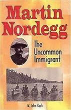 Martin Nordegg: The uncommon immigrant by W.…