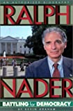 Graham, Kevin: Ralph Nader: Battling for Democracy