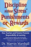 Marshall, Marvin L.: Discipline Without Stress Punishments or Rewards: How Teachers and Parents Promote Responsibility & Learning