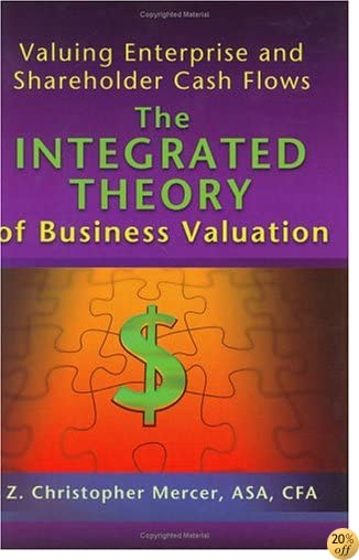 Valuing Enterprise and Shareholder Cash Flows: The Integrated Theory of Business Valuation